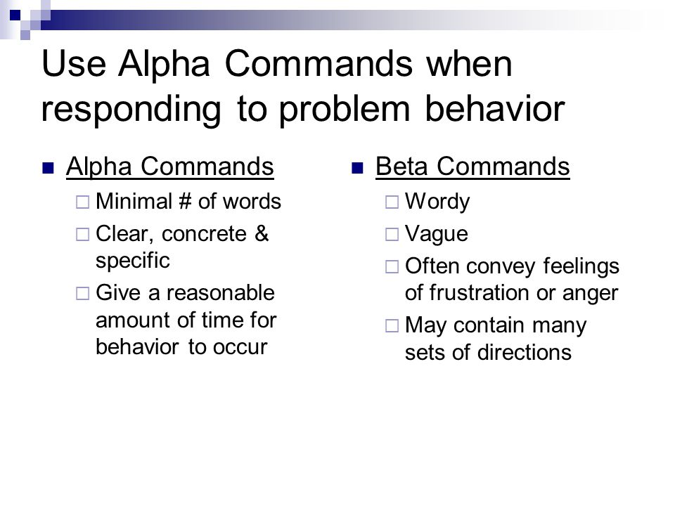 Use Alpha Commands when responding to problem behavior