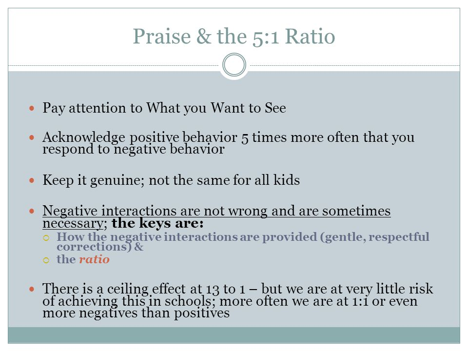Praise & the 5:1 Ratio Pay attention to What you Want to See