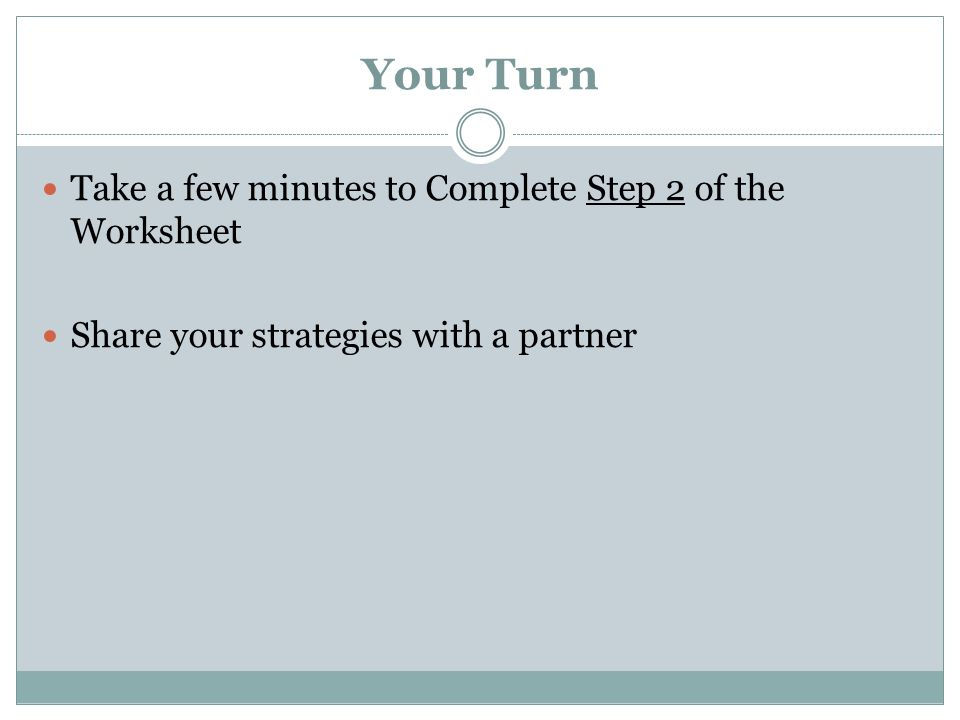 Your Turn Take a few minutes to Complete Step 2 of the Worksheet