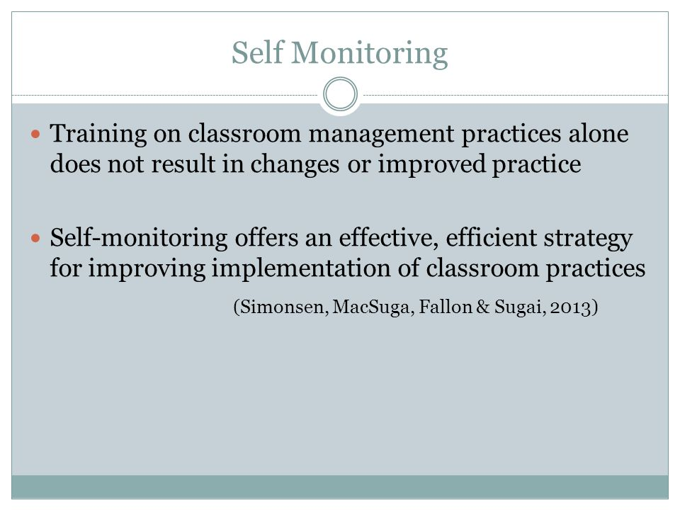 Self Monitoring Training on classroom management practices alone does not result in changes or improved practice.