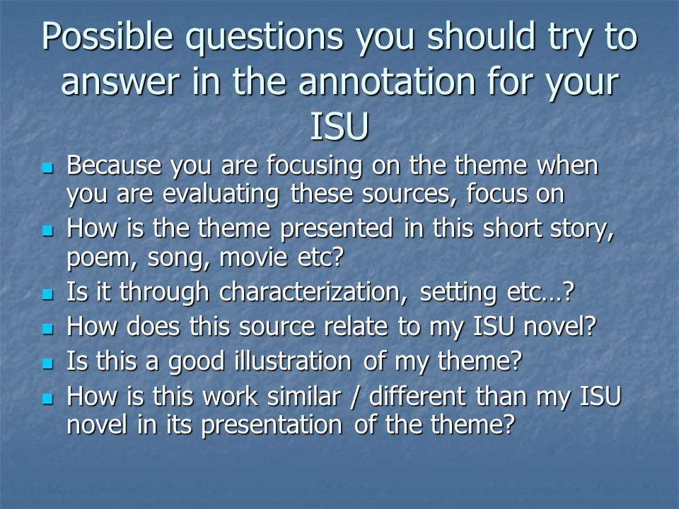 Possible questions you should try to answer in the annotation for your ISU