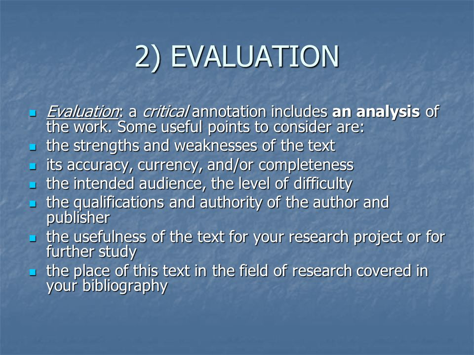 2) EVALUATION Evaluation: a critical annotation includes an analysis of the work. Some useful points to consider are: