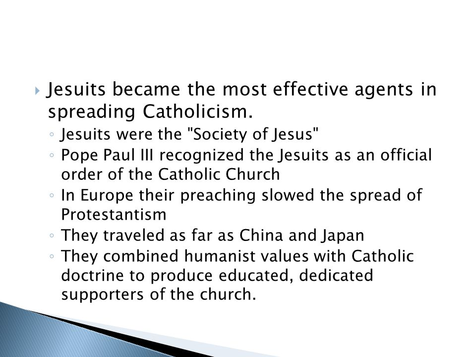 Jesuits became the most effective agents in spreading Catholicism.