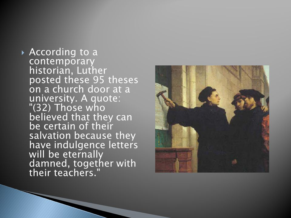 According to a contemporary historian, Luther posted these 95 theses on a church door at a university.