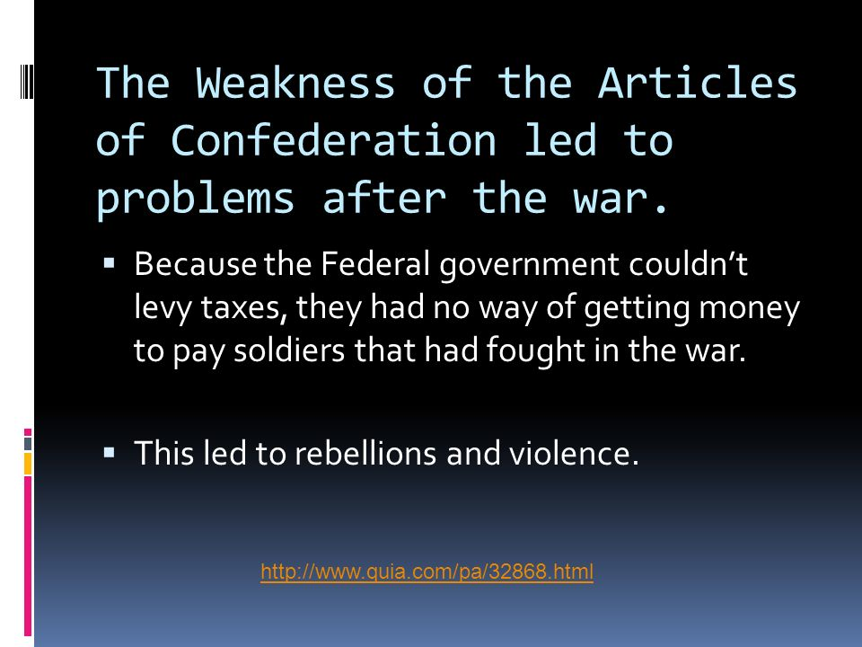 The Weakness of the Articles of Confederation led to problems after the war.