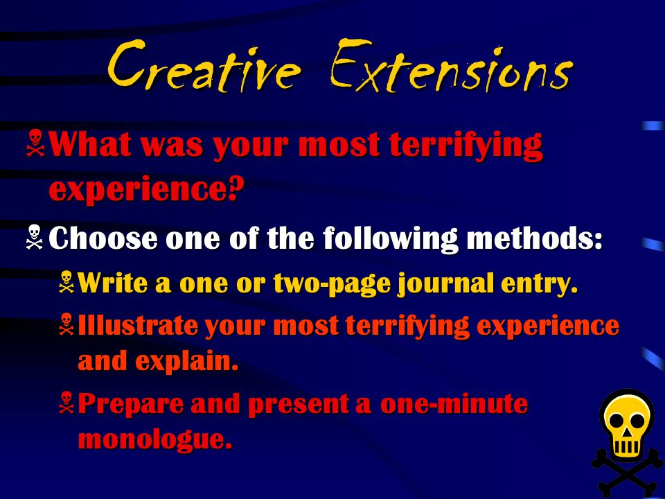 Creative Extensions What was your most terrifying experience
