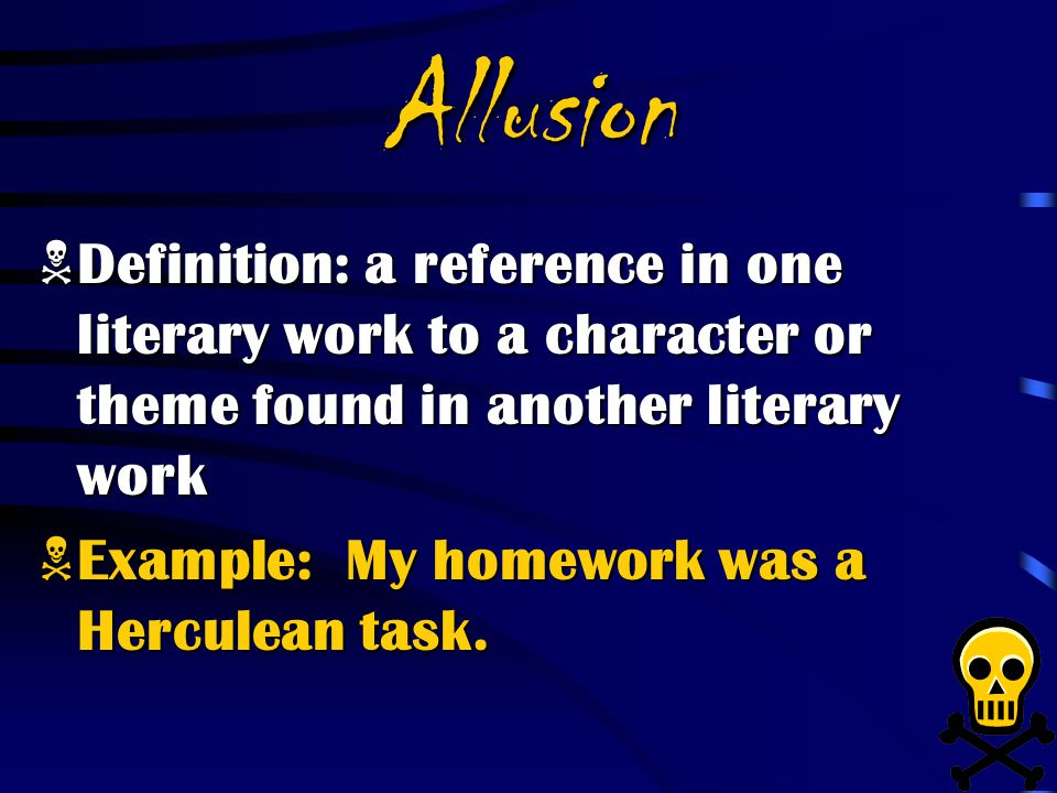 Allusion Definition: a reference in one literary work to a character or theme found in another literary work.