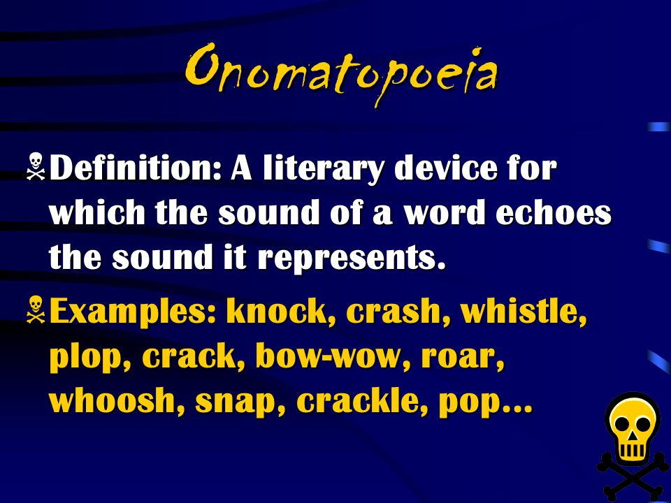 Onomatopoeia Definition: A literary device for which the sound of a word echoes the sound it represents.