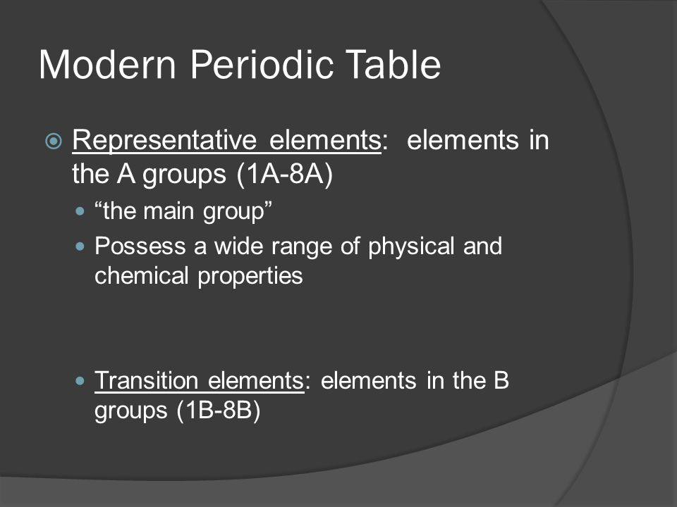 Modern Periodic Table Representative elements: elements in the A groups (1A-8A) the main group