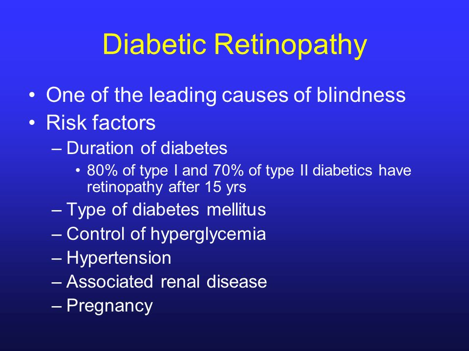 Diabetic Retinopathy One of the leading causes of blindness
