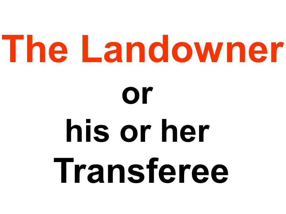 The Landowner or his or her Transferee