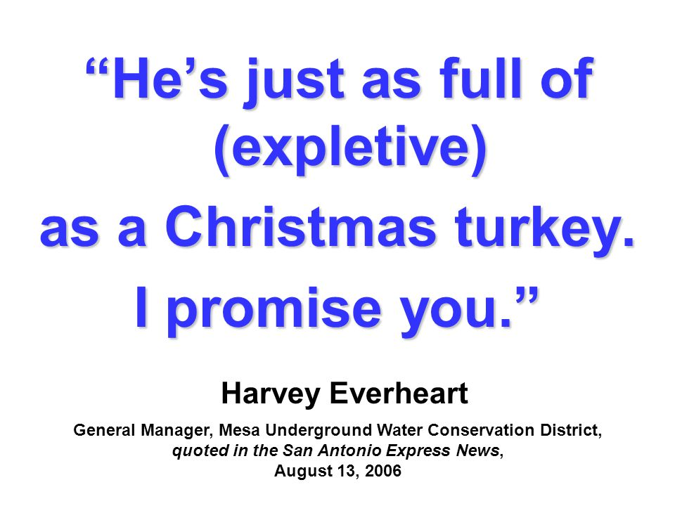 He's just as full of (expletive) as a Christmas turkey.