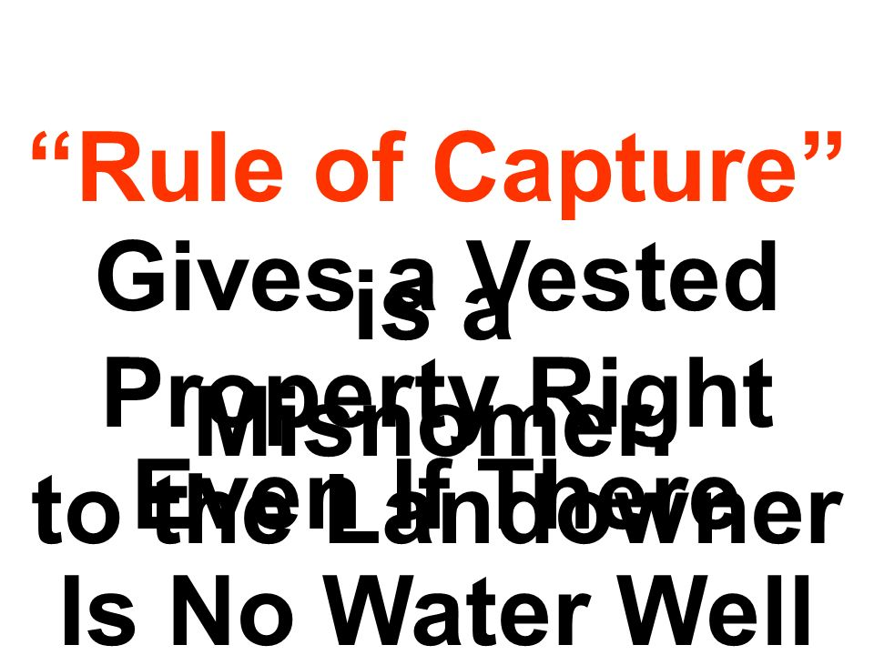 Rule of Capture Gives a Vested. Property Right. to the Landowner. is a. Misnomer. Even If There.