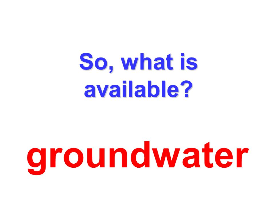 So, what is available groundwater