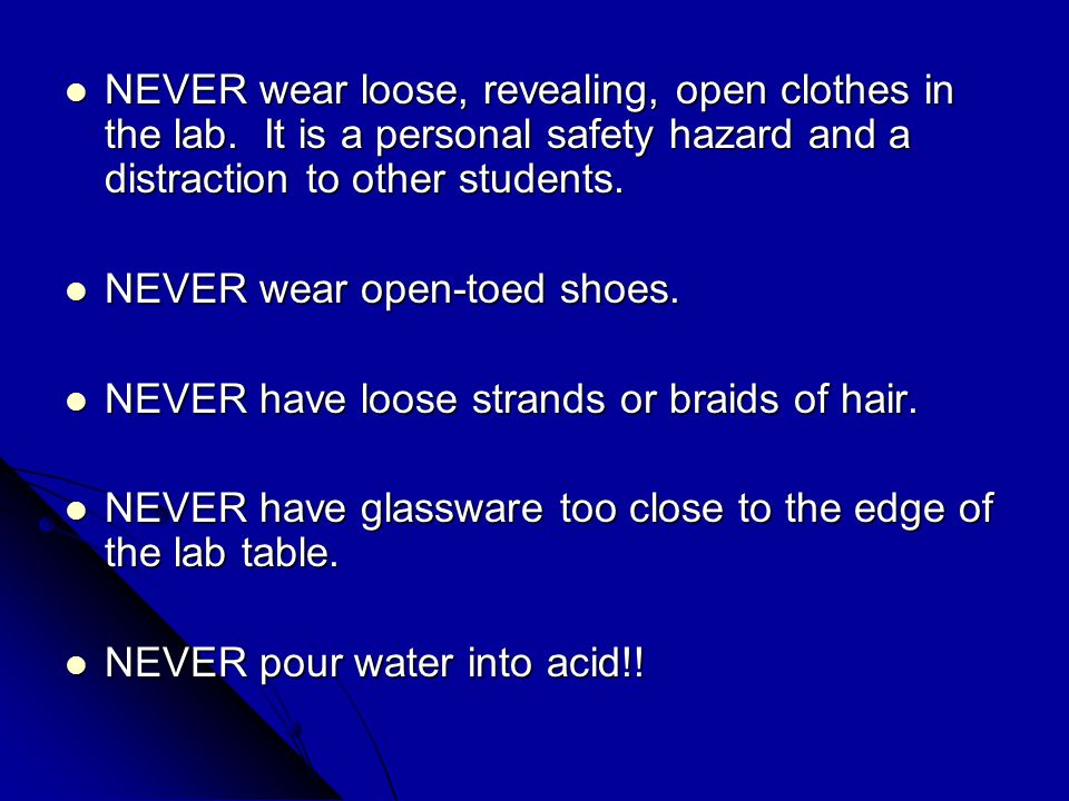 NEVER wear loose, revealing, open clothes in the lab