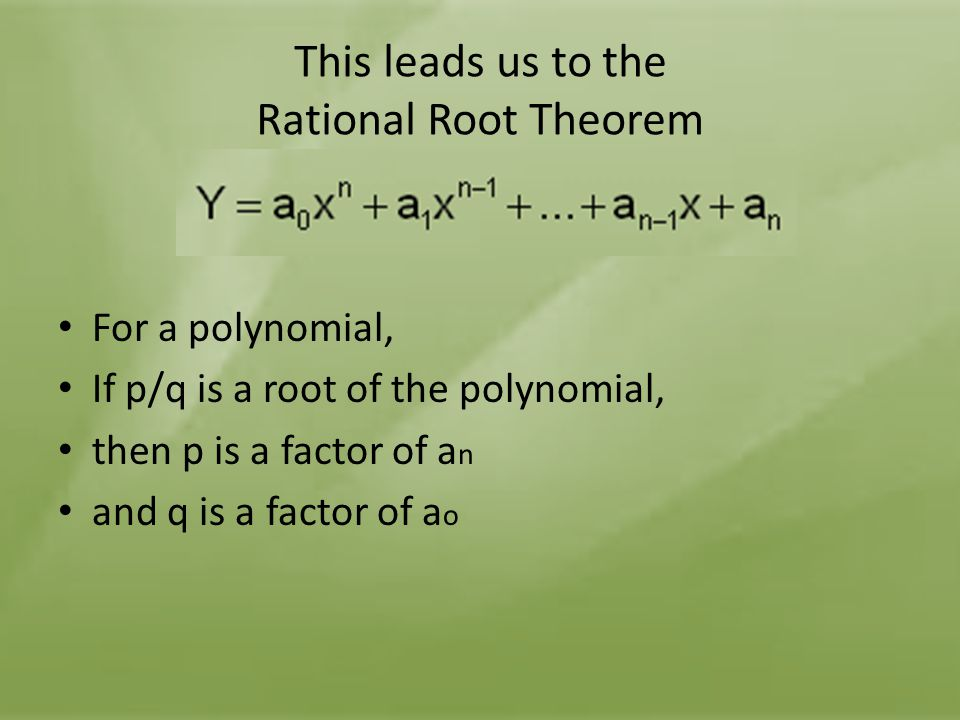 This leads us to the Rational Root Theorem