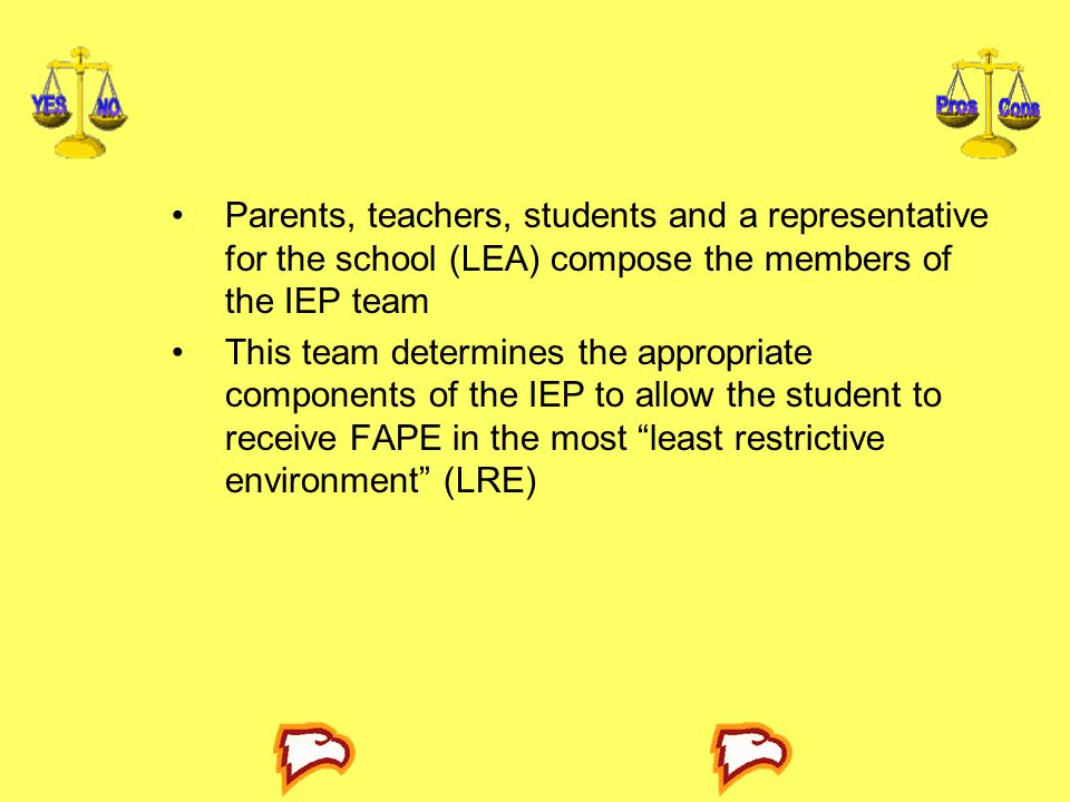 Parents, teachers, students and a representative for the school (LEA) compose the members of the IEP team
