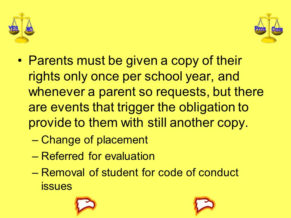 Parents must be given a copy of their rights only once per school year, and whenever a parent so requests, but there are events that trigger the obligation to provide to them with still another copy.