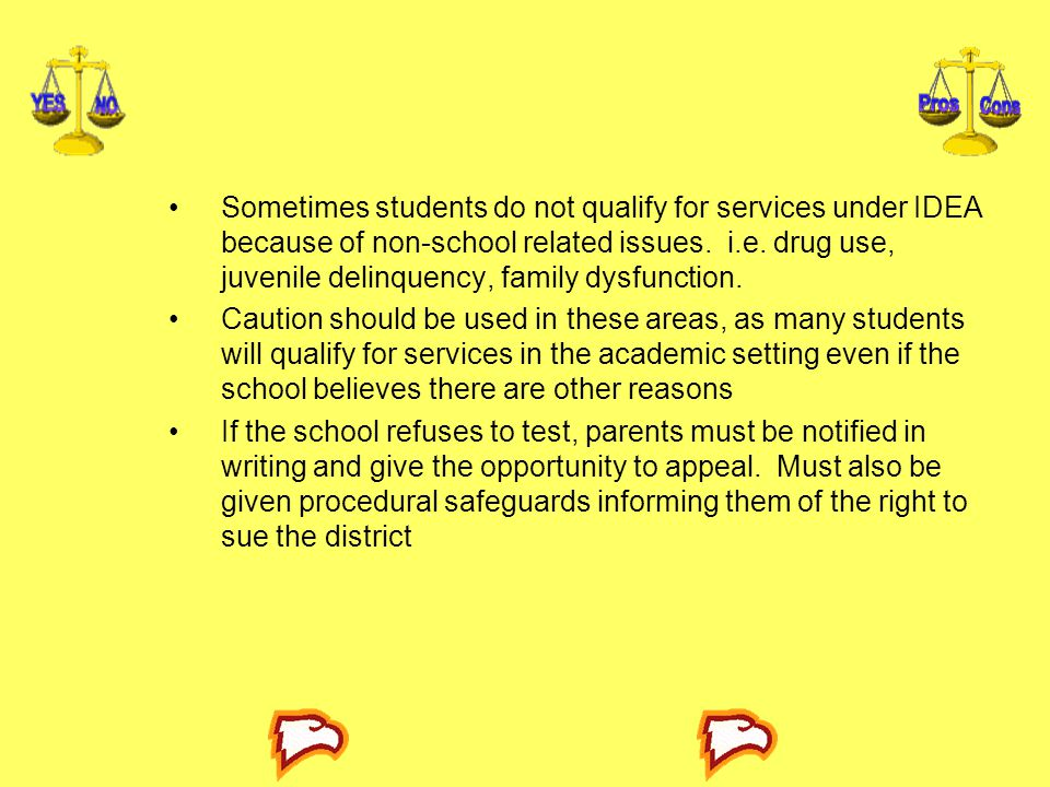 Sometimes students do not qualify for services under IDEA because of non-school related issues. i.e. drug use, juvenile delinquency, family dysfunction.