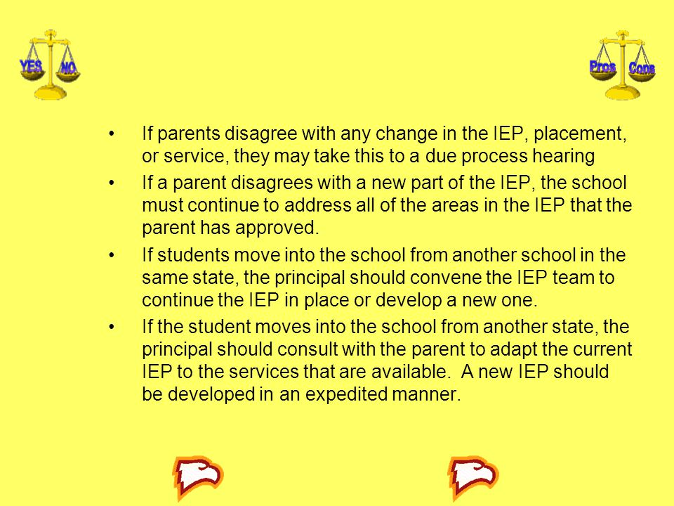 If parents disagree with any change in the IEP, placement, or service, they may take this to a due process hearing
