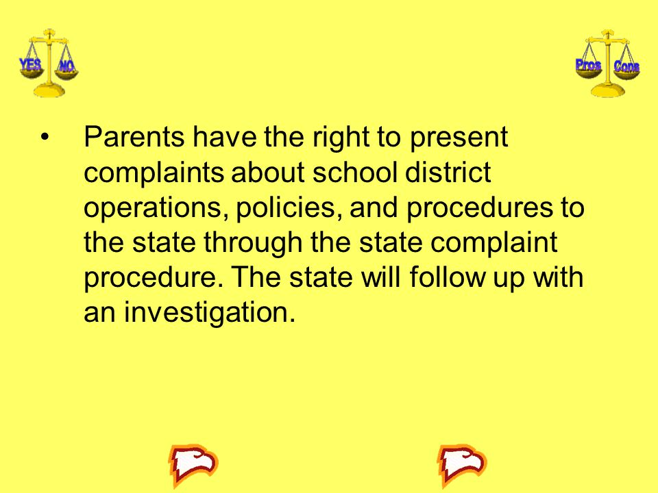 Parents have the right to present complaints about school district operations, policies, and procedures to the state through the state complaint procedure.