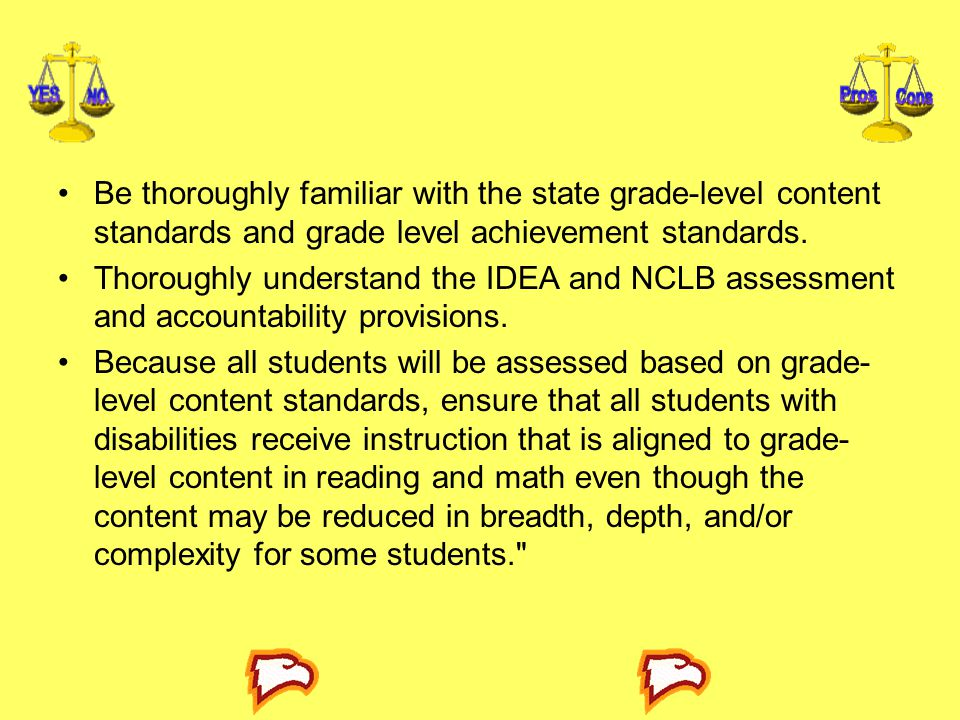 Be thoroughly familiar with the state grade-level content standards and grade level achievement standards.