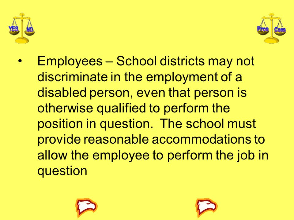 Employees – School districts may not discriminate in the employment of a disabled person, even that person is otherwise qualified to perform the position in question.
