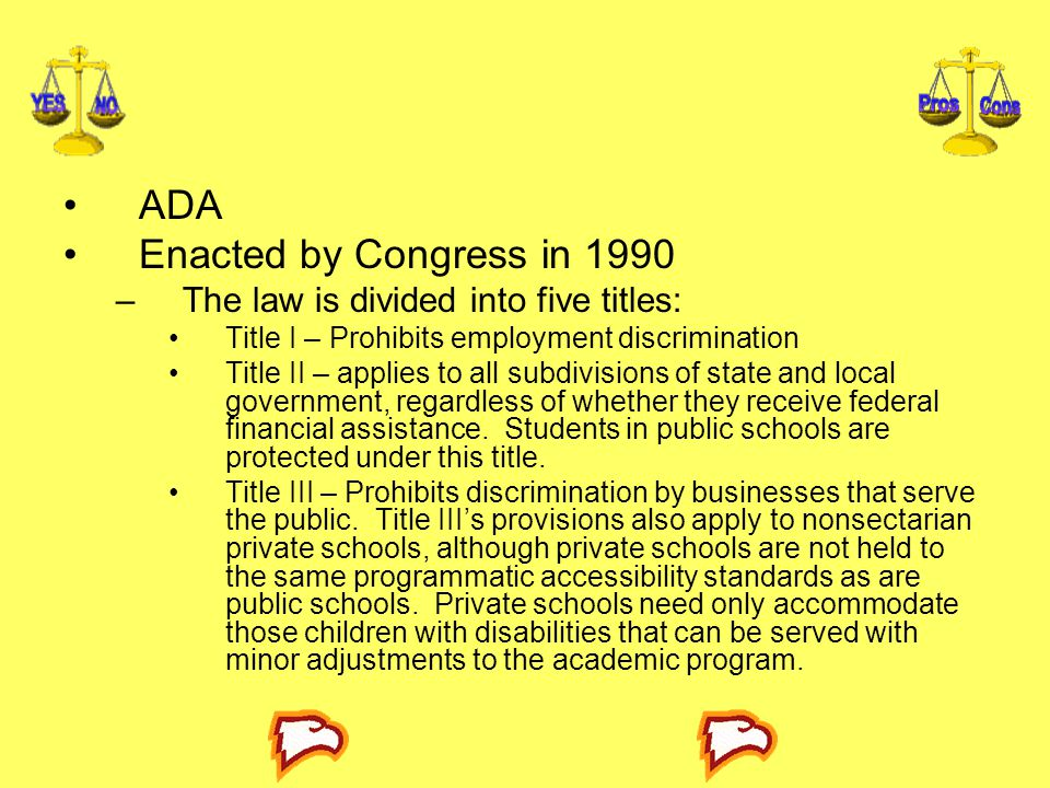 ADA Enacted by Congress in 1990 The law is divided into five titles: