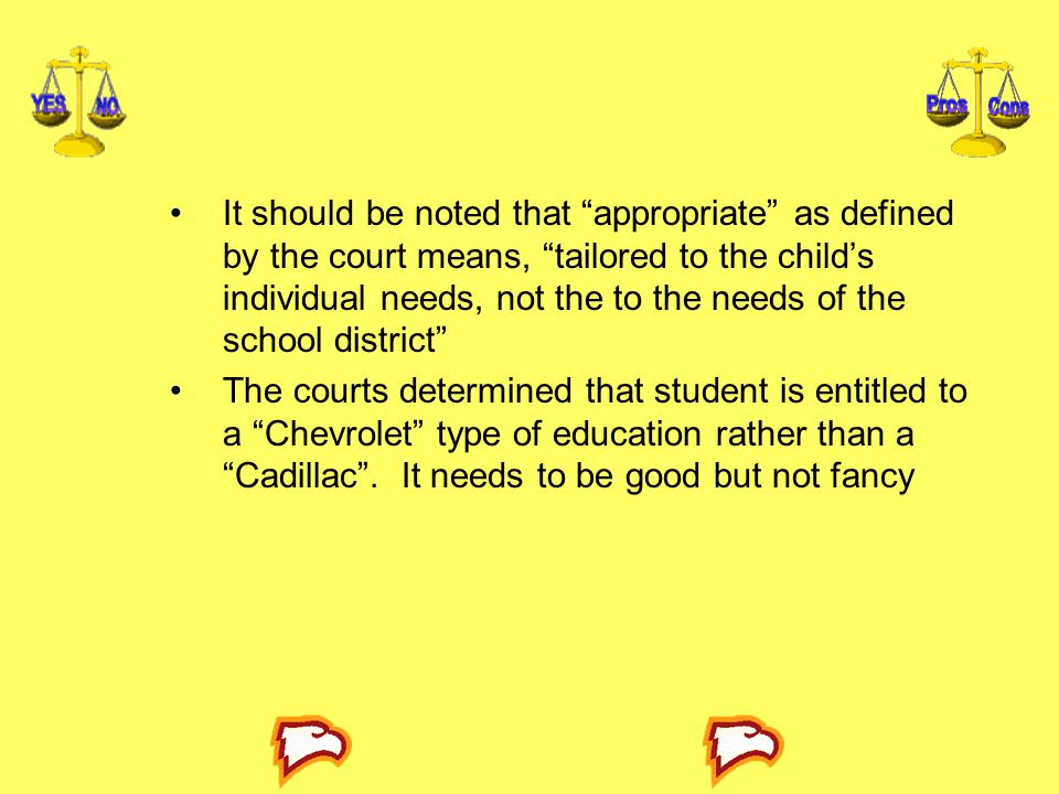 It should be noted that appropriate as defined by the court means, tailored to the child's individual needs, not the to the needs of the school district