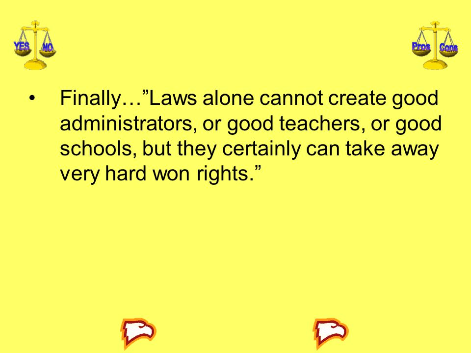 Finally… Laws alone cannot create good administrators, or good teachers, or good schools, but they certainly can take away very hard won rights.