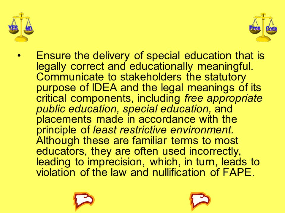 Ensure the delivery of special education that is legally correct and educationally meaningful.
