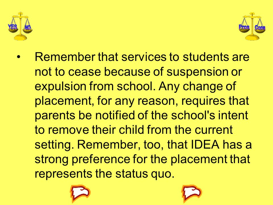 Remember that services to students are not to cease because of suspension or expulsion from school.