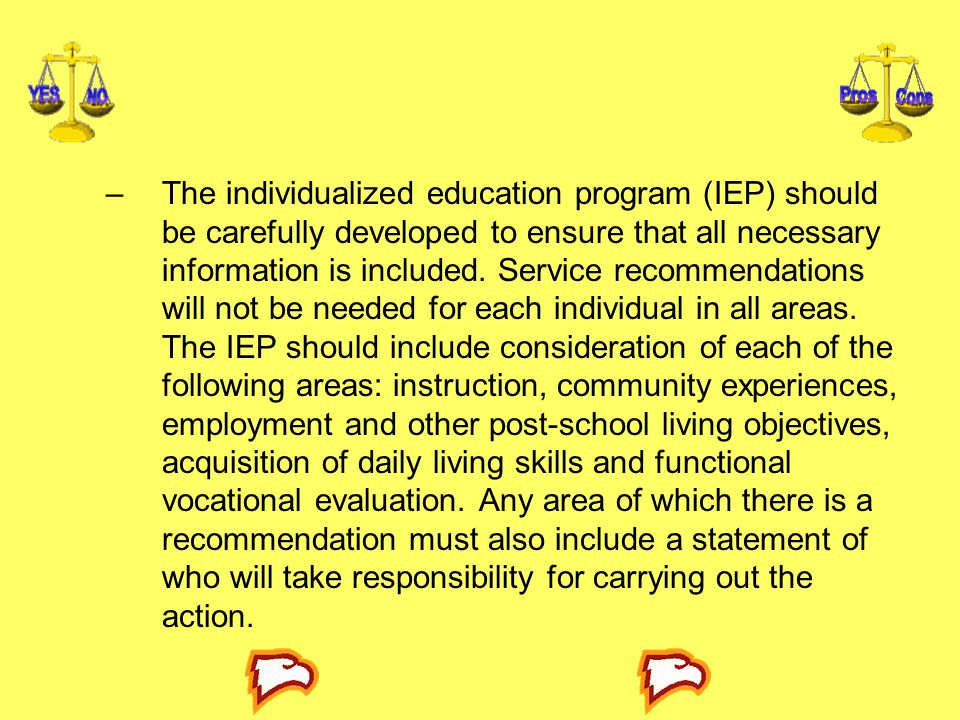 The individualized education program (IEP) should be carefully developed to ensure that all necessary information is included.