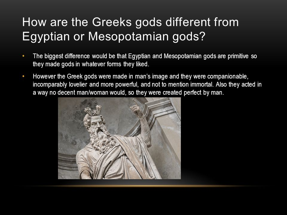 How are the Greeks gods different from Egyptian or Mesopotamian gods