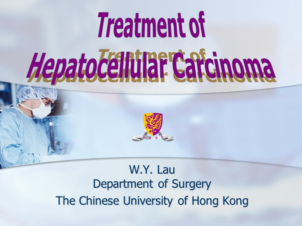 W.Y. Lau Department of Surgery The Chinese University of Hong Kong