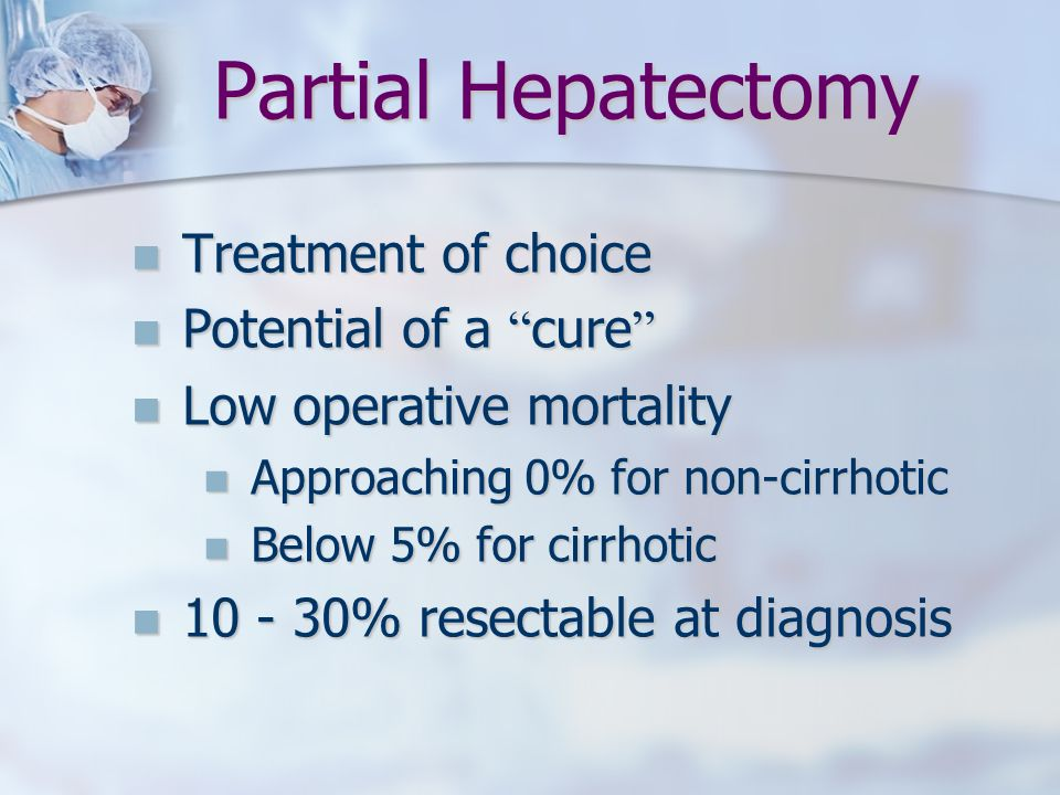 Partial Hepatectomy Treatment of choice Potential of a cure