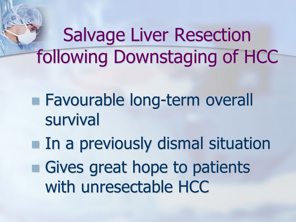 Salvage Liver Resection following Downstaging of HCC