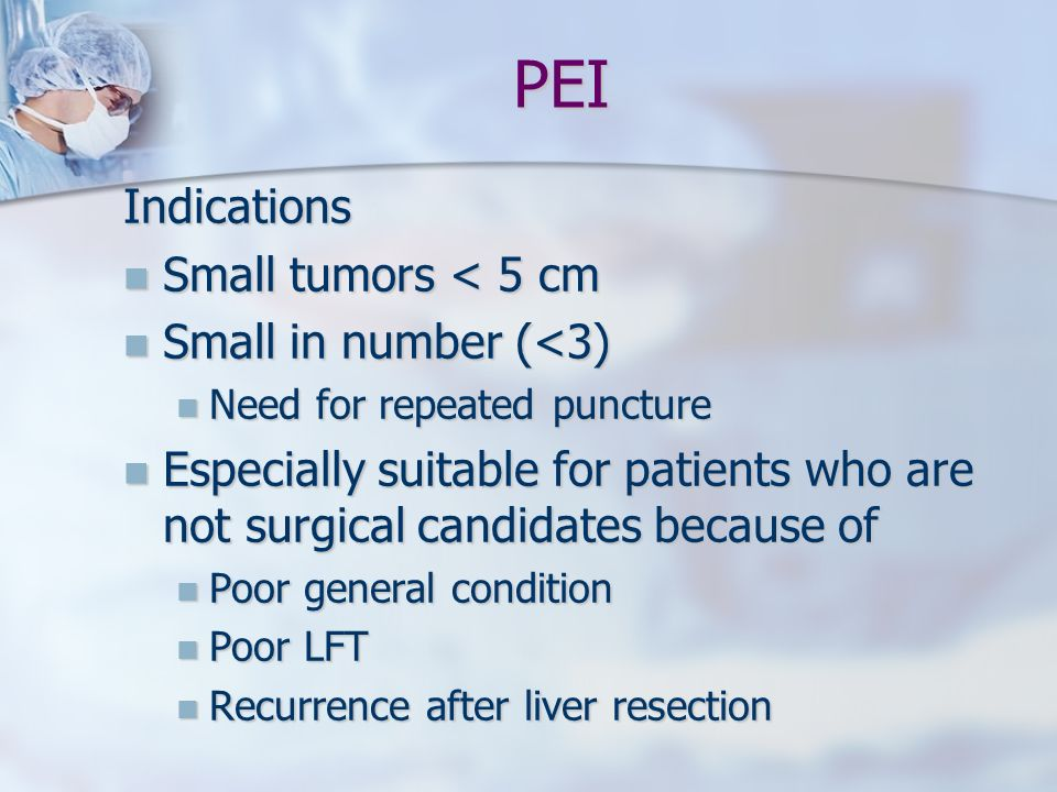 PEI Indications Small tumors < 5 cm Small in number (<3)