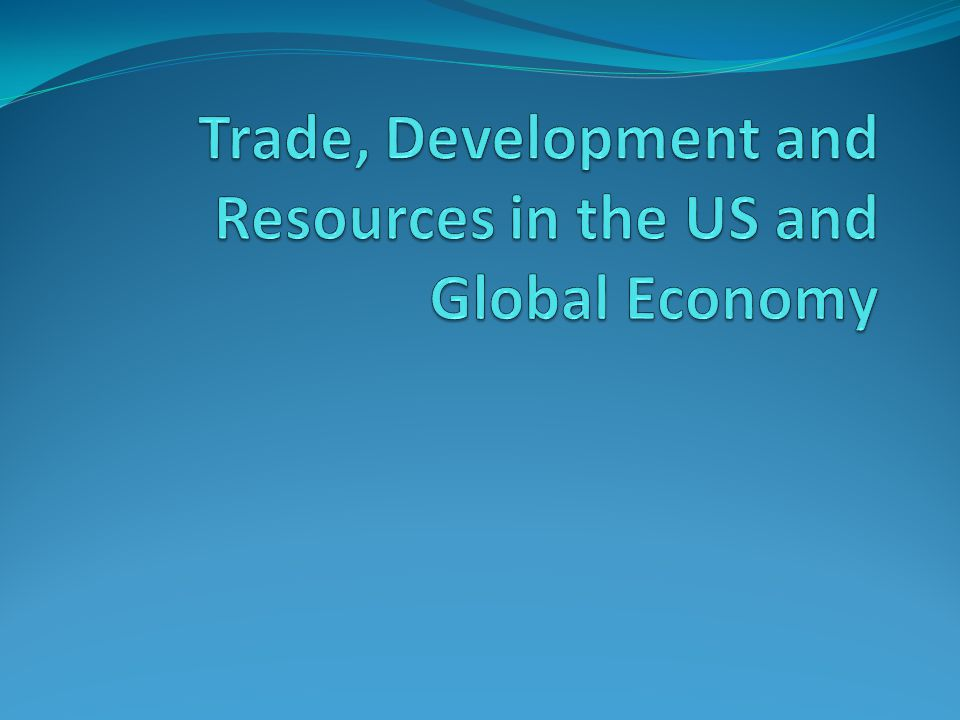 Trade, Development and Resources in the US and Global Economy