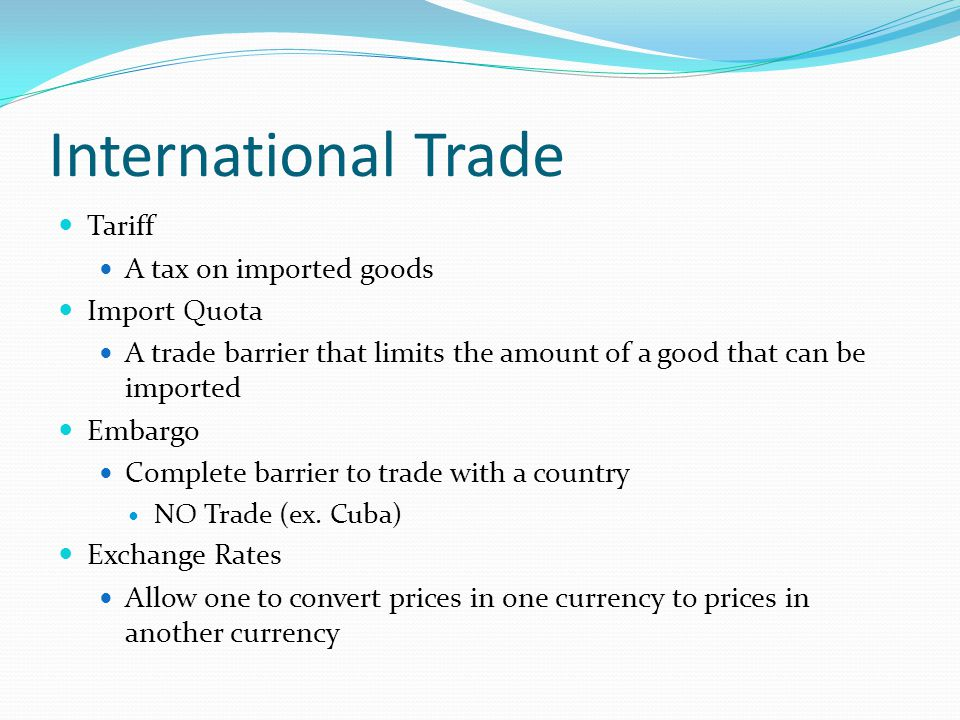 International Trade Tariff A tax on imported goods Import Quota