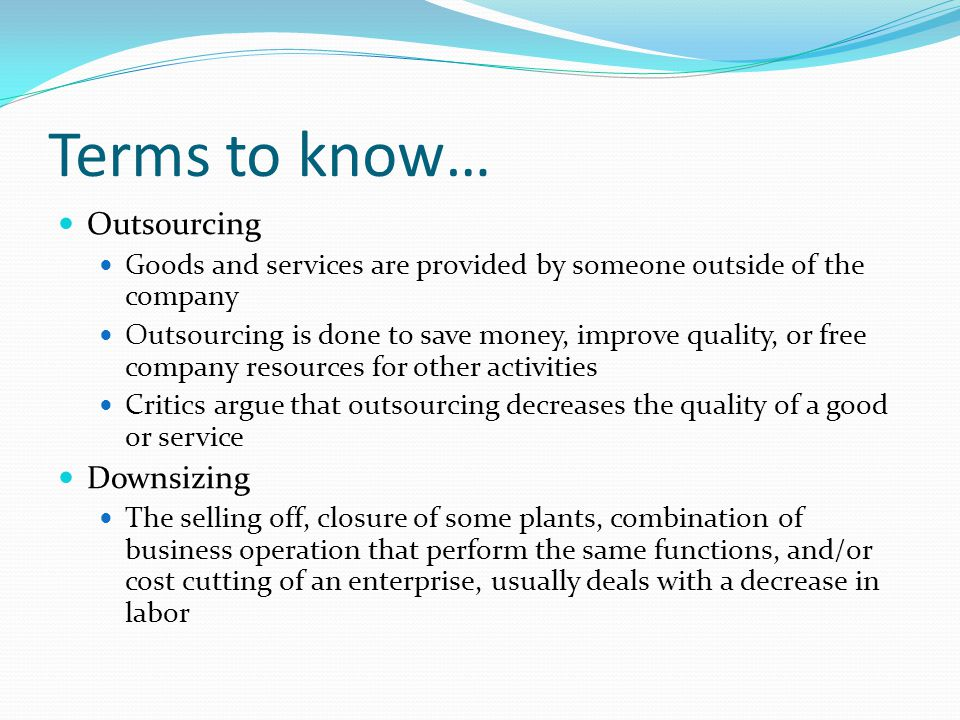 Terms to know… Outsourcing Downsizing