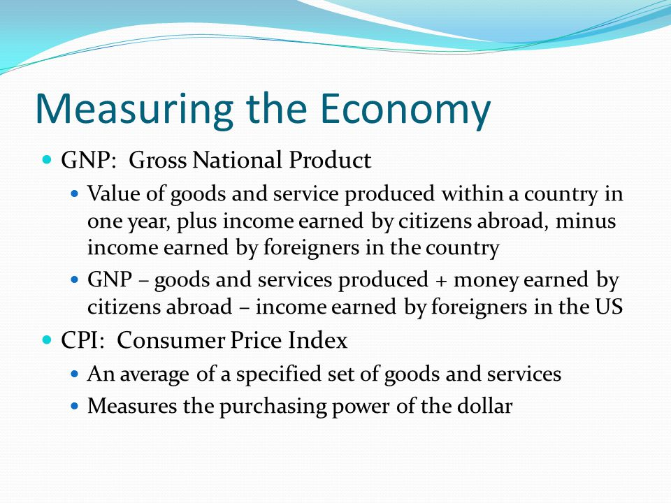 Measuring the Economy GNP: Gross National Product