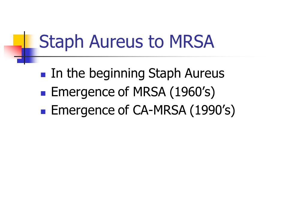 Staph Aureus to MRSA In the beginning Staph Aureus
