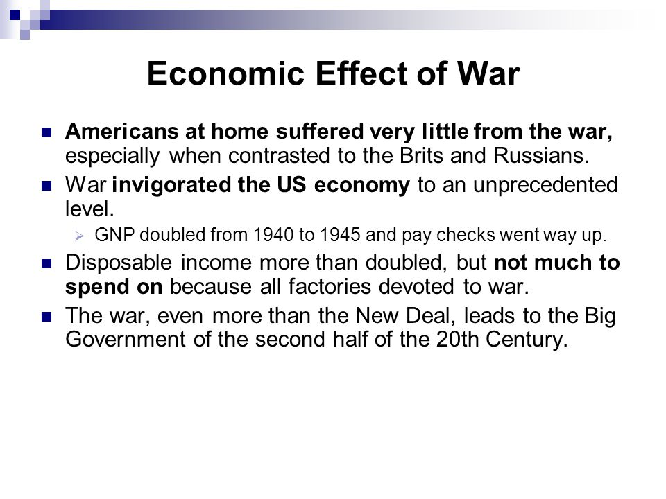 Economic Effect of War Americans at home suffered very little from the war, especially when contrasted to the Brits and Russians.