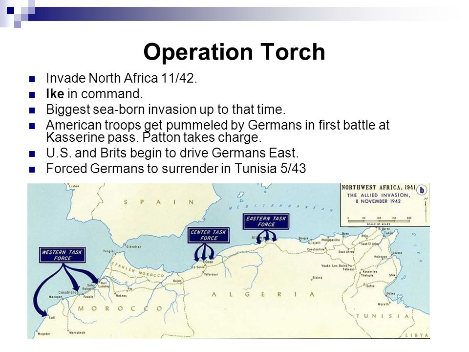 Operation Torch Invade North Africa 11/42. Ike in command.
