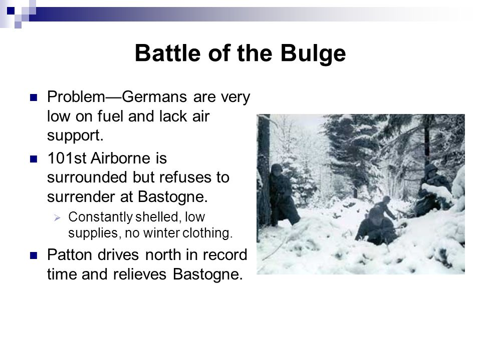 Battle of the Bulge Problem—Germans are very low on fuel and lack air support. 101st Airborne is surrounded but refuses to surrender at Bastogne.