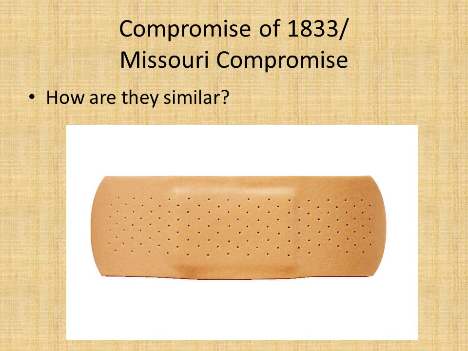 Compromise of 1833/ Missouri Compromise