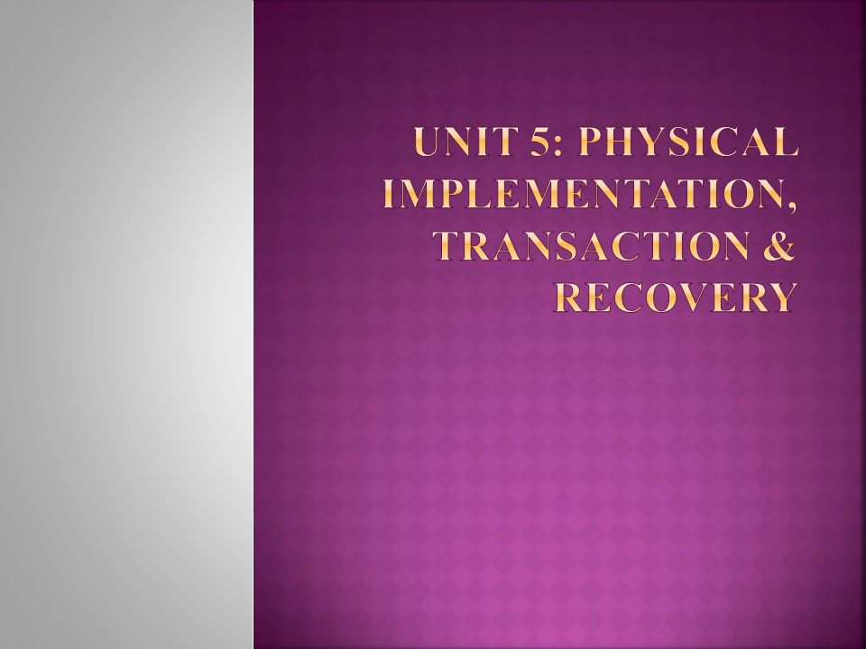 Unit 5: Physical implementation, transaction & recovery