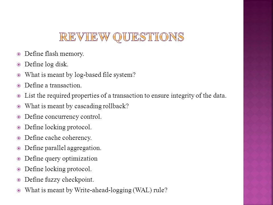 Review questions Define flash memory. Define log disk.
