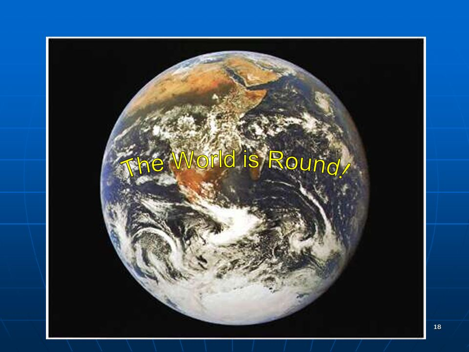 The World is Round.
